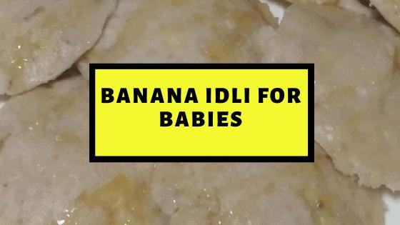 Banana Idli for Babies – Nutritious Baby Food Blog