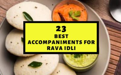 23 Exciting Accompaniments for Rava Idli